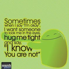 Sometimes all I need is a HUG.  For more quotes visit www.searchquotes.com