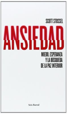 Ansiedad : miedo, esperanza y la búsqueda de la paz interior / Scott Stossel ; traducción del inglés por Santiago del Rey