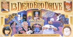 13 Dead End Drive... dreaded setting the board game up, but loved it once it was ready to play