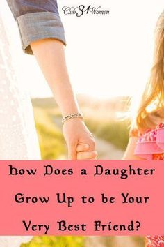 What can a mom do to encourage a strong friendship with her daughter? How Does Your Daughter Grow Up to Be Your Very Best Friend?