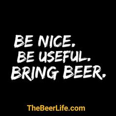 Words to live by. Check out TheBeerLife.com!