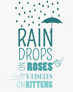 raindrops on roses and whiskers on kittens.. by studiomarshallarts