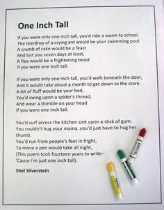 "Based on the poem ""One Inch Tall"" by Shel Silverstein.    Write the poem on a large sheet of chart paper or print out as a poster. For young..."