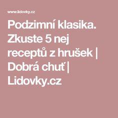 Podzimní klasika. Zkuste 5 nej receptů z hrušek | Dobrá chuť | Lidovky.cz