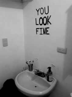 Black and White Edgy grungy ...You look fine, no mirror. More Funny, Fun Humor Photos。◕‿◕。  https://www.pinterest.com/busyqueen4u/funny-fun-humor-photos/