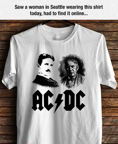 """Tesla And Edison Shirt - I must have one!! -Traci    DMW loves it. And also loves it when people do a double take and start to say...""""is that an AC/DC shirt?..."""" and then they shrink......HA!"""