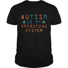 Get yours beautiful Autism Operating System Coolest T Shirt Shirts & Hoodies.  #gift, #idea, #photo, #image, #hoodie, #shirt, #christmas