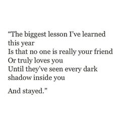 No one truly loves you until they've seen your every dark shadow and stayed.
