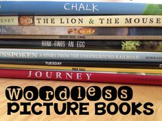 Creating Readers and Writers: How to Use Wordless Picture Books (With Older Children, Too!)