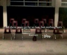 """#glee #quotes """"but nothing lasts forever..."""" <3"""