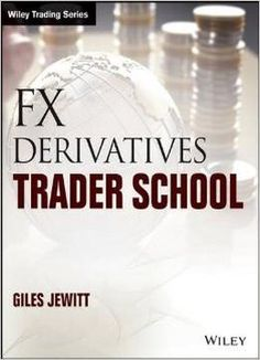 Forex Derivatives Trader School: Technical And Practical Techniques For Trading Foreign Exchange Derivatives