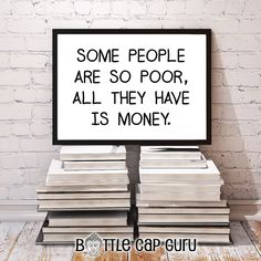 Some people are so poor, all they have is money // Printable Poster for Home or Office Decor