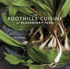 The Foothills Cuisine of Blackberry Farm: Recipes and Wisdom from Our Artisans, Chefs, and Smoky Mou. Title : The Foothills Cuisine of Blackberry Farm: Recipes and Wisdom from Our Artisans, Chefs, and Smoky Mou. Excellence Resorts, Artisan Food, Tasting Table, New Cookbooks, Down South, Along The Way, Blackberry, Roots, Smoky Mountain
