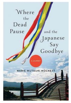 Jan 28, 2015: After Father's Death, A Writer Learns How 'The Japanese Say Goodbye'  http://www.thebookshelfcafe.com/
