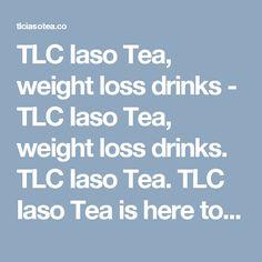 TLC Iaso Tea, weight loss drinks - TLC Iaso Tea, weight loss drinks. TLC Iaso Tea. TLC Iaso Tea is here to help the world to buy Iaso Tea, Easy to buy, easy to use.>  <title>TLC Iaso Tea, Order Now</title>  <link rel= Weight Loss Drinks, Weight Loss Smoothies, Best Weight Loss Plan, Weight Loss Tips, 7 Day Diet Plan, How To Lose Weight Fast, Tea, Link, Teas