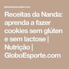 Receitas da Nanda: aprenda a fazer cookies sem glúten e sem lactose | Nutrição | GloboEsporte.com