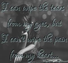 Sometimes the pain is so bad you just want to cry and cry....