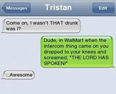 Dude, I wasn't that drunk...