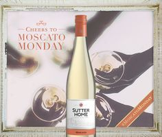 Treat yourself to a glass of chilled Sutter Home Moscato and toast to good friends!