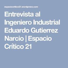 Entrevista al Ingeniero Industrial Eduardo Gutierrez Narcio | Espacio Crítico 21