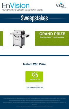 Enter VSP's EnVision Sweepstakes today for your chance to win a Broil King Baron™ S490 Barbecue. Also, play our Instant Win Game for your chance to win a $25 Amazon Gift Card! Be sure to come back daily to increase your chances to win.