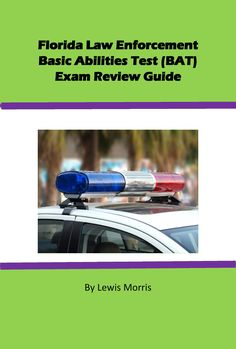 Florida Law Enforcement Exam (BAT) Exam Review Materials and Information.