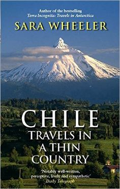 Chile: Travels in a Thin Country: Amazon.co.uk: Sara Wheeler: 9780349120010: Books