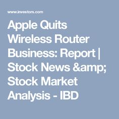 Apple Quits Wireless Router Business: Report | Stock News & Stock Market Analysis - IBD