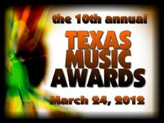 The 10th annual Texas Music Awards  www.texasmusicawards.org