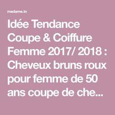 Idée Tendance Coupe & Coiffure Femme 2017/ 2018 : Cheveux bruns roux pour femme de 50 ans coupe de cheveux courts pour femme de 50... - Madame.tn - Magazine féminin Numéro 1 : mode, beauté, shopping & Lifestyle.