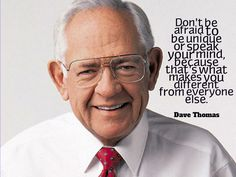 """""""DON'T BE AFRAID TO BE UNIQUE OR SPEAK YOUR MIND, BECAUSE THAT'S WHAT MAKES YOU DIFFERENT FROM EVERYONE ELSE."""" ~ DAVE THOMAS Quotesville.Net 