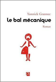 Le bal mécanique / Yannick Grannec. Anne Carrière, 2016.