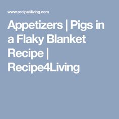 Appetizers | Pigs in a Flaky Blanket Recipe | Recipe4Living