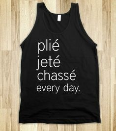 Plie Jete Chasse Every Day Ballet Tank Top - glamfoxx.com - Skreened T-shirts, Organic Shirts, Hoodies, Kids Tees, Baby One-Pieces and Tote ...