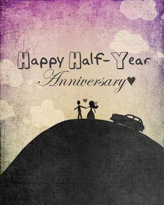 Happy half year anniversary