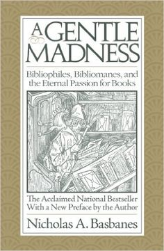 A Gentle Madness: Bibliophiles, Bibliomanes, and the Eternal Passion for Books: Nicholas A. Basbanes: 9780979949159: Amazon.com: Books