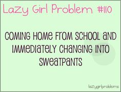 Lazy Girl Problems>>> Thats just what I did