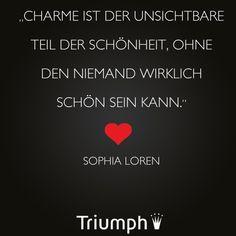 """""""Charme ist der unsichtbare Teil der Schönheit, ohne den niemand wirklich schön sein kann."""" - Sophia Loren"""