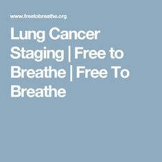 Lung Cancer Staging | Free to Breathe | Free To Breathe
