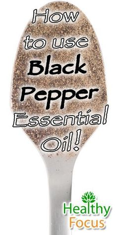 Top 10 Benefits of Black Pepper Essential Oil - Healthy Focus