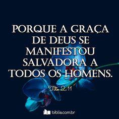 Porque a graça de Deus se manifestou salvadora a todos os homens. #salvação #graça #Biblia