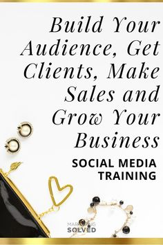 Social Media Training. Learn How to Build Your Audience, Get Clients, Make Sales and Grow Your Business.