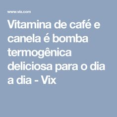 Vitamina de café e canela é bomba termogênica deliciosa para o dia a dia - Vix