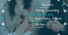 The Benefits of Family Counseling When Dealing with Substance Abuse and Addiction