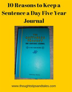 10 Reasons to Keep a Sentence-a-Day Five Year Journal -- and it only takes two minutes!