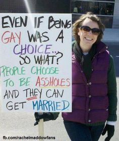 Even if being gay was a choice, so what?People choose to be assholes and THEY can get married. Support gay rights.