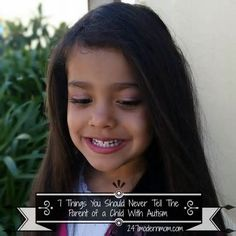 ASD News 7 Things You Should Never Tell the Parent of a Child With Autism - http://autismgazette.com/asdnews/7-things-you-should-never-tell-the-parent-of-a-child-with-autism/