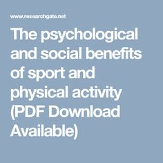 The psychological and social benefits of sport and physical activity (PDF Download Available)