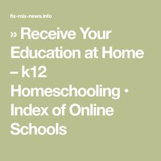 » Receive Your Education at Home – k12 Homeschooling • Index of Online Schools