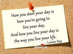 How You Start Your Day Is How You're Going To Live Your Day...